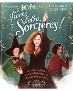 Harry Potter : Fières d'être sorcières !: Les filles qui ont marqué l'histoire du Monde des Sorciers