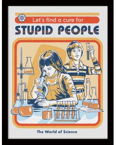 Steven Rhodes - poster encadré Let's Find A Cure For Stupid People (30 x 40 cm)